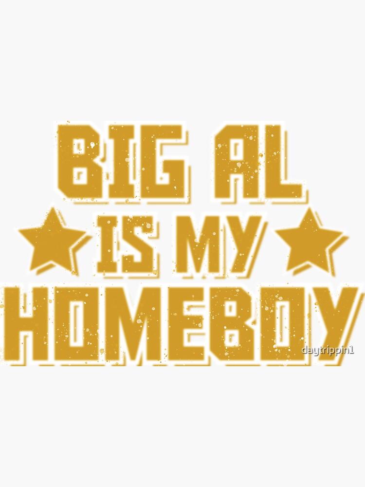 Big Al is My Homeboy by daytrippin1