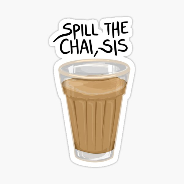 Spill the chai Sticker