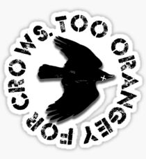 Too orangey for crows Sticker