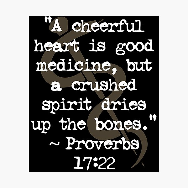 A cheerful heart is good medicine | Proverbs 17:22 - Healing Scriptures Photographic Print
