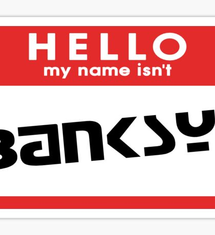 Hello, my name isn't Banksy Sticker
