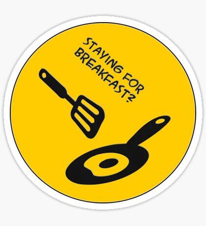 staying for breakfast? - sticker Sticker