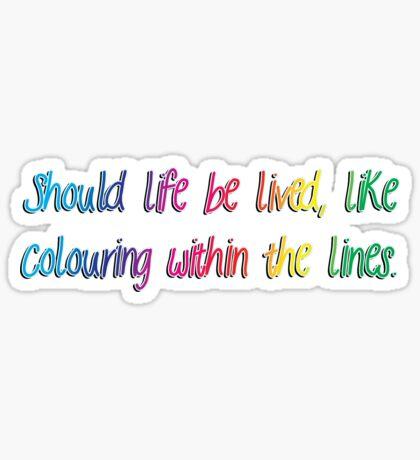 should life be lived - sticker Sticker