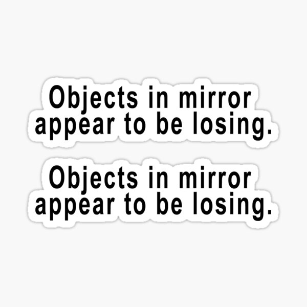 Objects in Mirror Appear to be Losing T-Shirt All Color