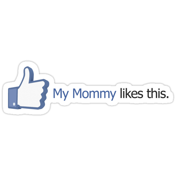 Facebook - My Mommy likes this. by Ryan Devenish