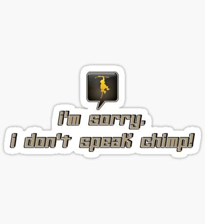 i'm sorry i don't speak chimp! - sticker Sticker