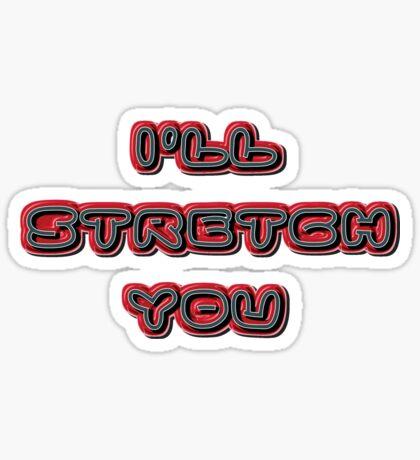 i'll stretch you - sticker  Sticker