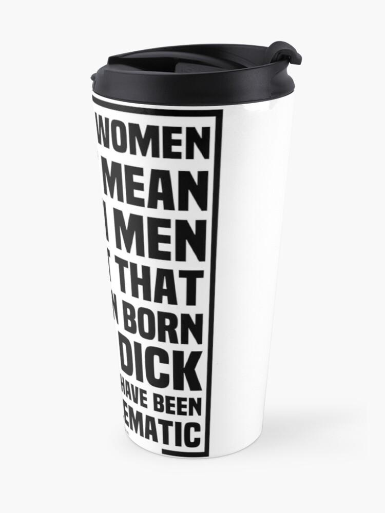 Alternate view of I'm Pro Women Not Anti Men Travel Mug