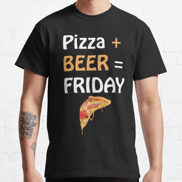 Beer Plus Pizza Is Friday Unisex T-shirt Classic T-Shirt