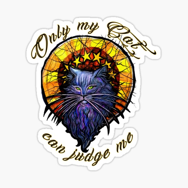 ONLY MY CAT CAN JUDGE ME Sticker