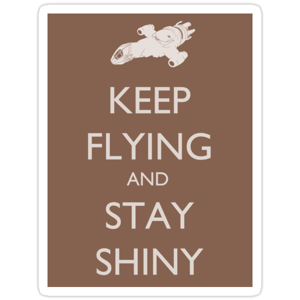 Keep Flying and Stay Shiny - Sticker by perdita00