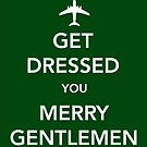 Get Dressed You Merry Gentlemen [Green Sticker] by Skeletree