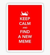 Keep Calm and Find a New Meme Sticker Sticker