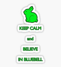 Keep calm and believe in Bluebell Sticker