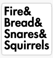 Fire& bread& snares &squirrels....(BLACK FONT STICKER) Sticker