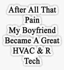 After All That Pain My Boyfriend Became A Great HVAC & R Technician Sticker