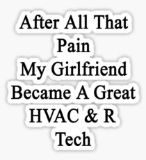 After All That Pain My Girlfriend Became A Great HVAC & R Tech Sticker