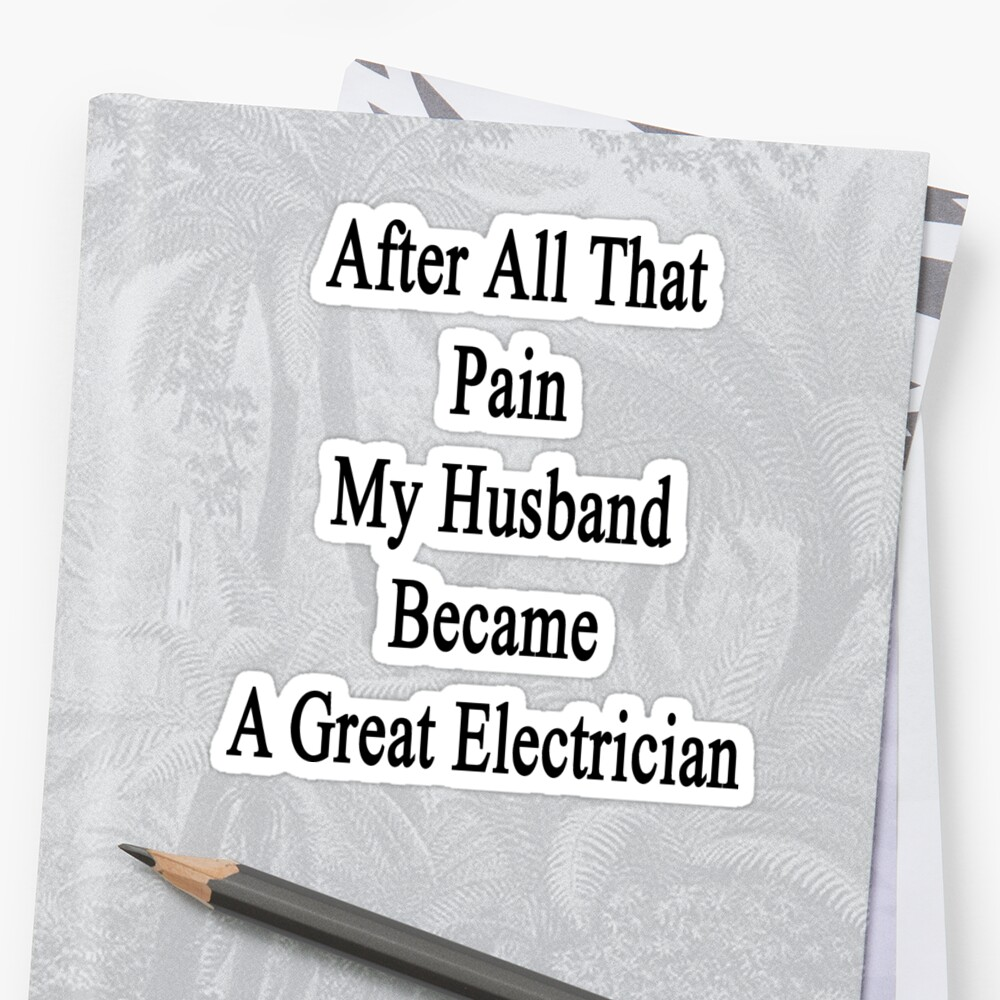 After All That Pain My Husband Became A Great Electrician by supernova23