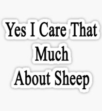Yes I Care That Much About Sheep Sticker