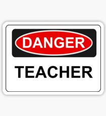 Danger Teacher - Warning Sign Sticker