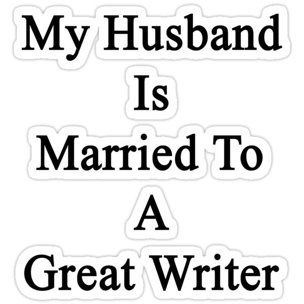 My Husband Is Married To A Great Writer by supernova23