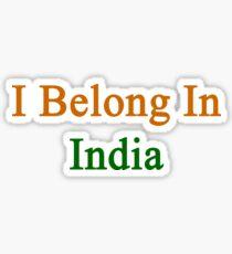 I Belong In India Sticker