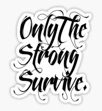ONLY THE STRONG SURVIVE. Sticker