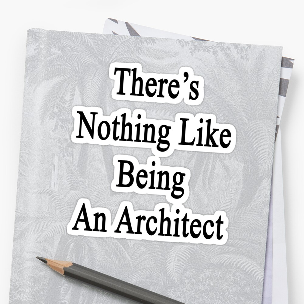 There's Nothing Like Being An Architect by supernova23