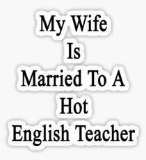 My Wife Is Married To A Hot English Teacher  Sticker