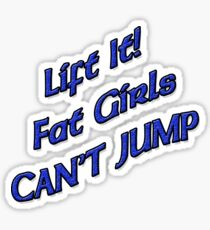 Lift It Fat Girls Cant Jump BLUE sticker Sticker