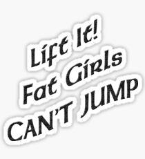 Lift It Fat Girls Cant Jump Black sticker Sticker