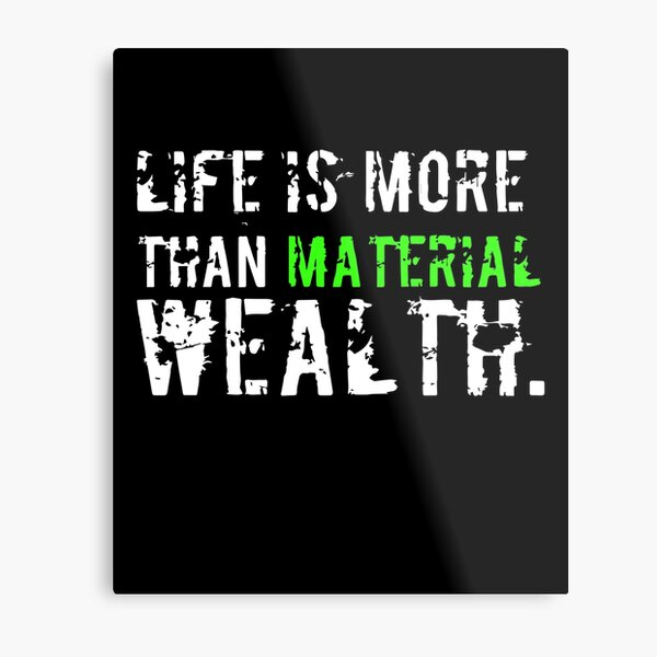 Life Is More Than Material Wealth Metal Print