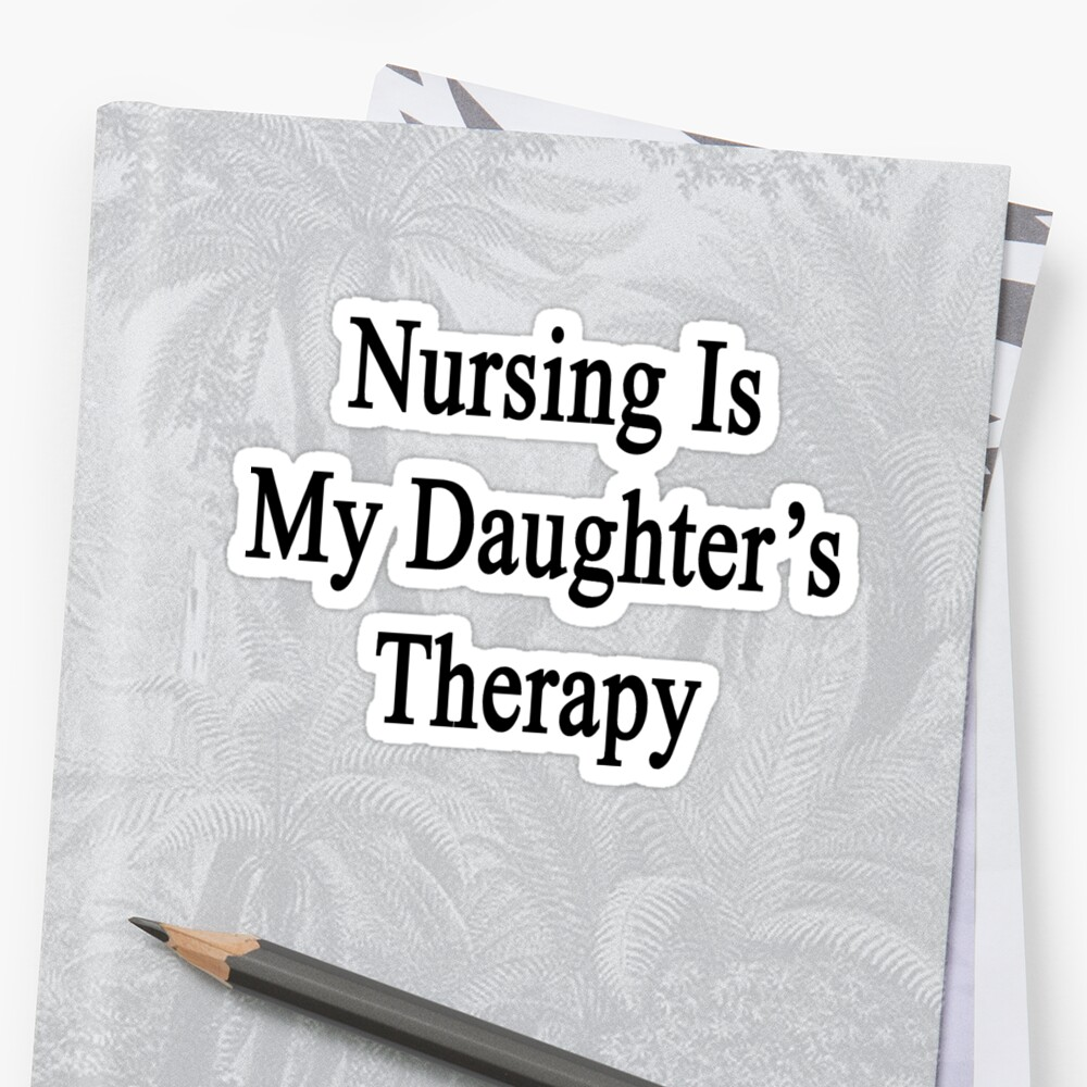 Nursing Is My Daughter's Therapy by supernova23