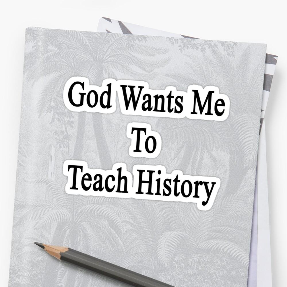 God Wants Me To Teach History by supernova23