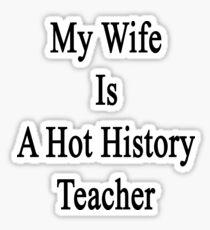 My Wife Is A Hot History Teacher Sticker