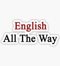 English All The Way Sticker