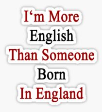 I'm More English Than Someone Born In England  Sticker