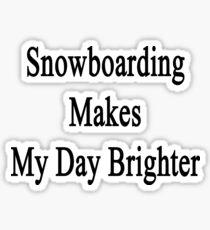 Snowboarding Makes My Day Brighter Sticker
