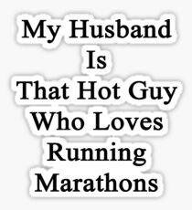 My Husband Is That Hot Guy Who Loves Running Marathons Sticker