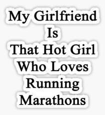 My Girlfriend Is That Hot Girl Who Loves Running Marathons Sticker