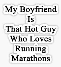 My Boyfriend Is That Hot Guy Who Loves Running Marathons Sticker