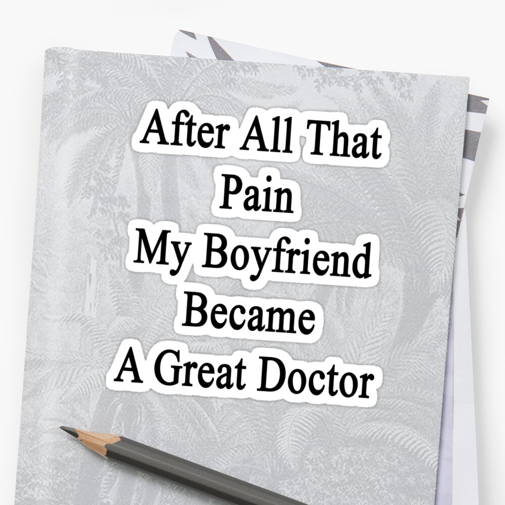 After All That Pain My Boyfriend Became A Great Doctor by supernova23