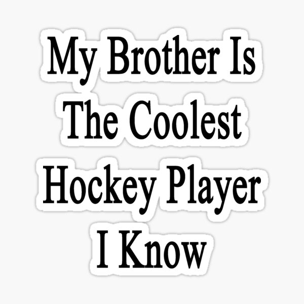 My Brother Is The Coolest Hockey Player I Know Sticker