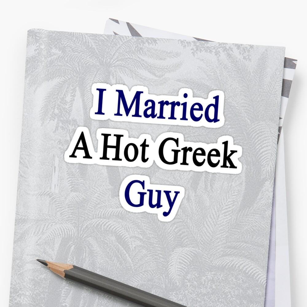 I Married A Hot Greek Guy by supernova23