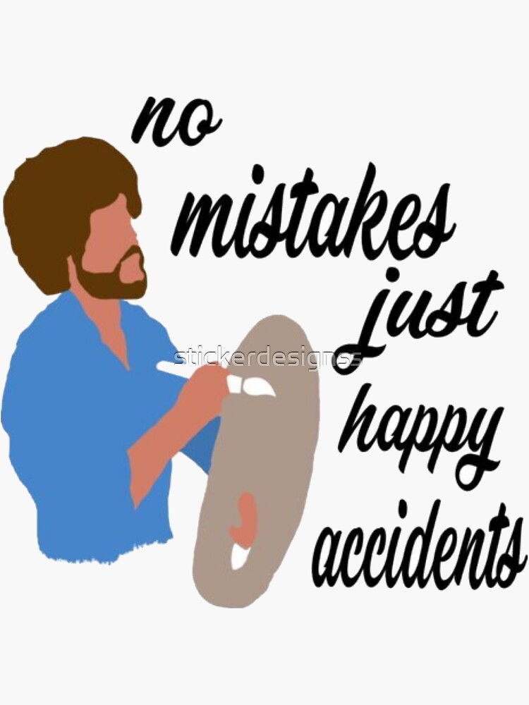 No mistakes just happy accidents by stickerdesignss