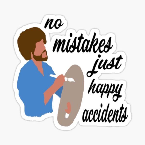 No mistakes just happy accidents Glossy Sticker
