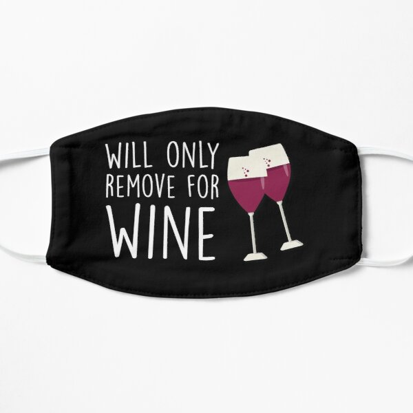 Will Only Remove For Wine : Sarcastic, Funny , Social Distancing, Quarantine, Wine Lover  Mask