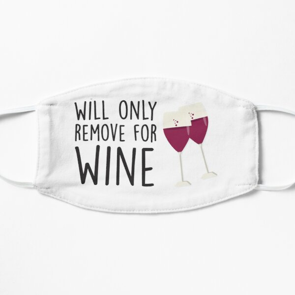Will Only Remove For Wine : Sarcastic, Funny , Social Distancing, Quarantine, Wine Lover  Flat Mask