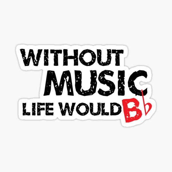 Without Music, Life Would B Flat Sticker