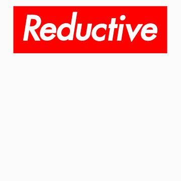 Reductive by creationme
